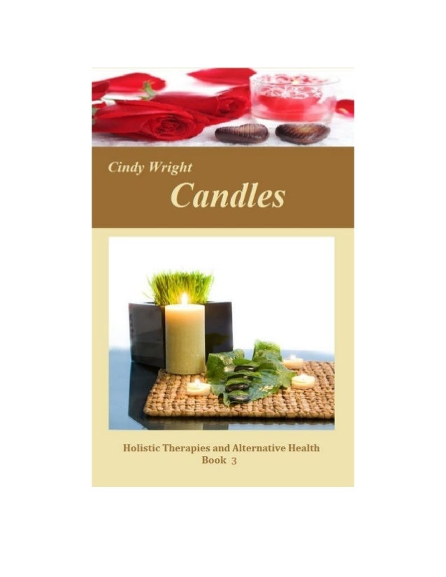 By Cindy WrightCandlesHolistic Therapies and Alternative HealthBook 1CandlesCindy WrightCopyright © 2013 by Cindy Wright.A...