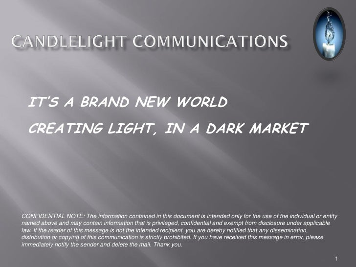 IT'S A BRAND NEW WORLD  CREATING LIGHT, IN A DARK MARKETCONFIDENTIAL NOTE: The information contained in this document is i...