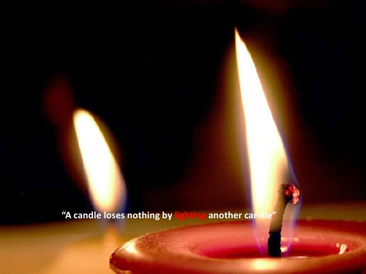 """""""A candle loses nothing by lighting another candle""""<br />"""