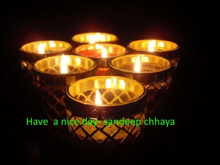 Have  a nice day- sandeepchhaya<br />