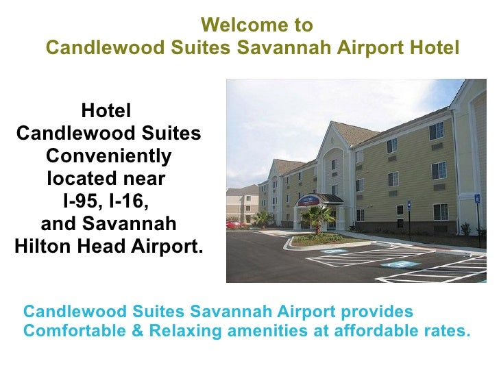 Welcome to  Candlewood Suites Savannah Airport Hotel   Hotel  Candlewood Suites Conveniently located near  I-95, I-16,  an...