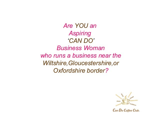 Are YOU an Aspiring 'CAN DO' Business Woman who runs a business near the Wiltshire,Gloucestershire,or Oxfordshire border?