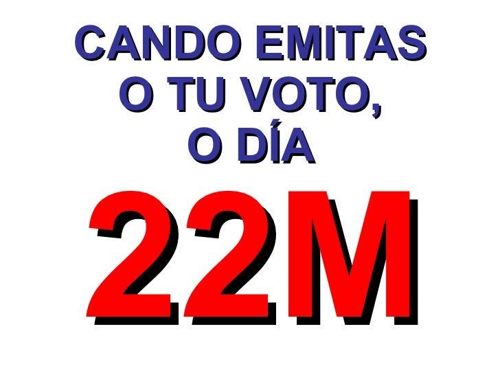 CANDO EMITAS O TU VOTO, O DÍA 22M