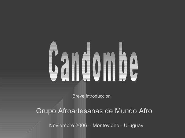 Candombe Breve introducción Grupo Afroartesanas de Mundo Afro Noviembre 2006 – Montevideo - Uruguay