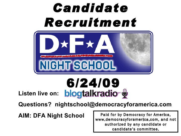 Candidate Recruitment 6/24/09 Listen live on:  Questions?  [email_address] AIM: DFA Night School Paid for by Democracy for...