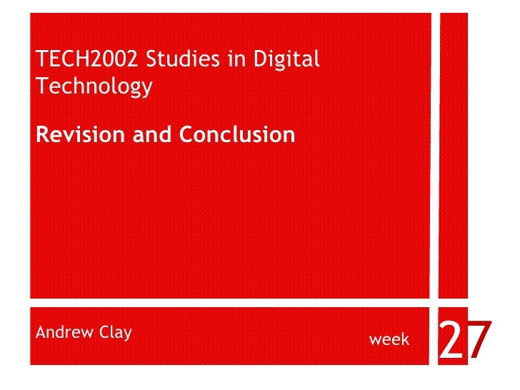 TECH2002 Studies in Digital  Technology Revision and Conclusion Andrew Clay week 2 7