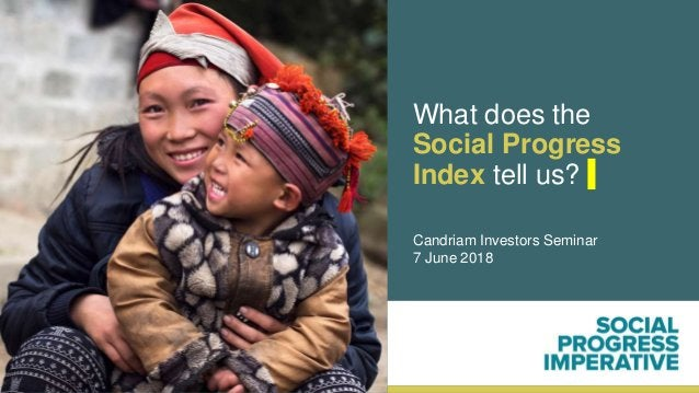 What does the Social Progress Index tell us? Candriam Investors Seminar 7 June 2018