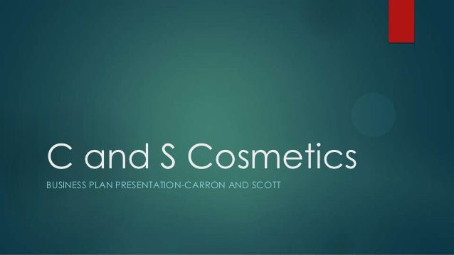 C and S CosmeticsBUSINESS PLAN PRESENTATION-CARRON AND SCOTT