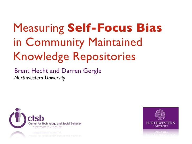 Measuring Self-Focus Bias in Community Maintained Knowledge Repositories Brent Hecht and Darren Gergle Northwestern Univer...
