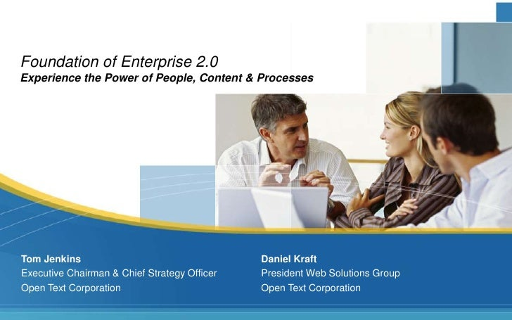 Foundation of Enterprise 2.0 Experience the Power of People, Content & Processes     Tom Jenkins                          ...