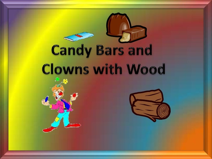Candy Bars And Clowns With Wood