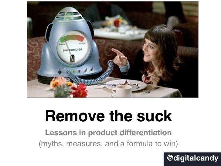 Remove the suck  Lessons in product differentiation(myths, measures, and a formula to win)                                ...