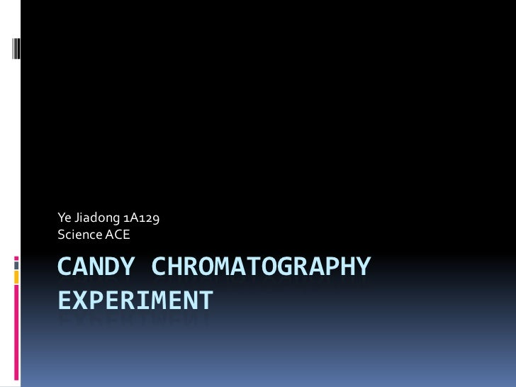 Candy Chromatography Experiment<br />Ye Jiadong 1A129Science ACE<br />