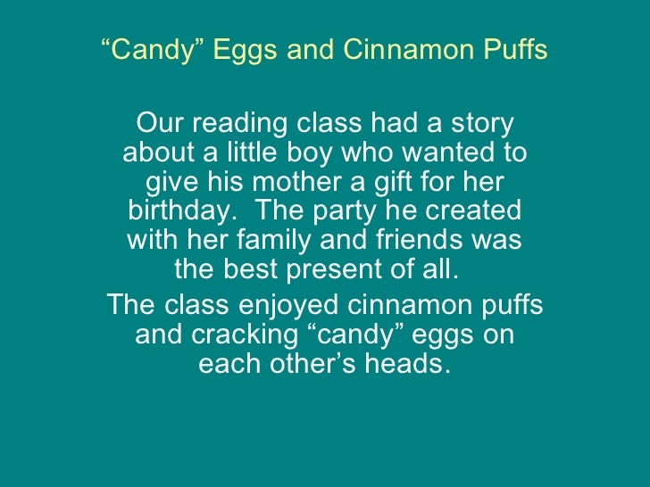""""""" Candy"""" Eggs and Cinnamon Puffs Our reading class had a story about a little boy who wanted to give his mother a gift for..."""
