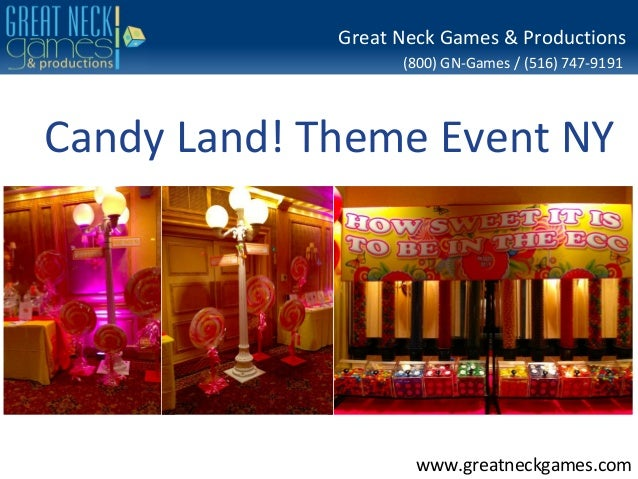 (800) GN-Games / (516) 747-9191www.greatneckgames.comGreat Neck Games & ProductionsCandy Land! Theme Event NY