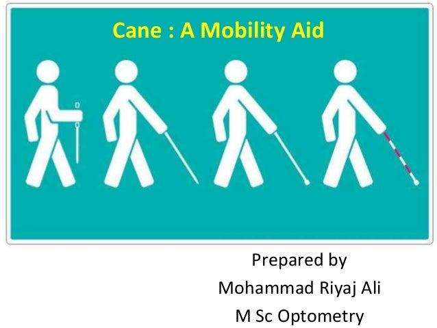 ` Prepared by Mohammad Riyaj Ali M Sc Optometry Cane : A Mobility Aid