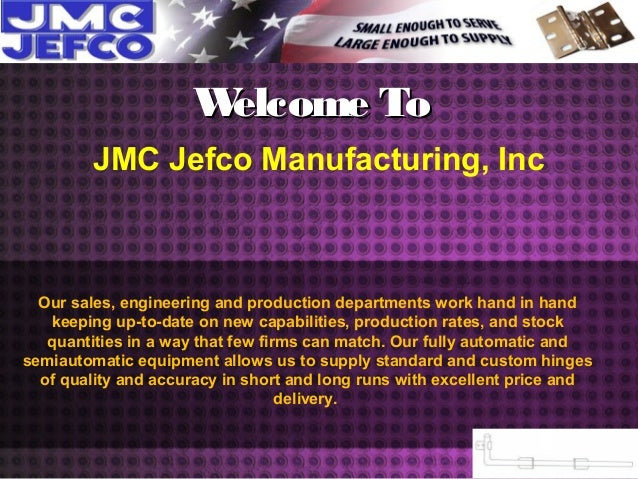 Welcome ToWelcome To JMC Jefco Manufacturing, Inc Our sales, engineering and production departments work hand in hand keep...