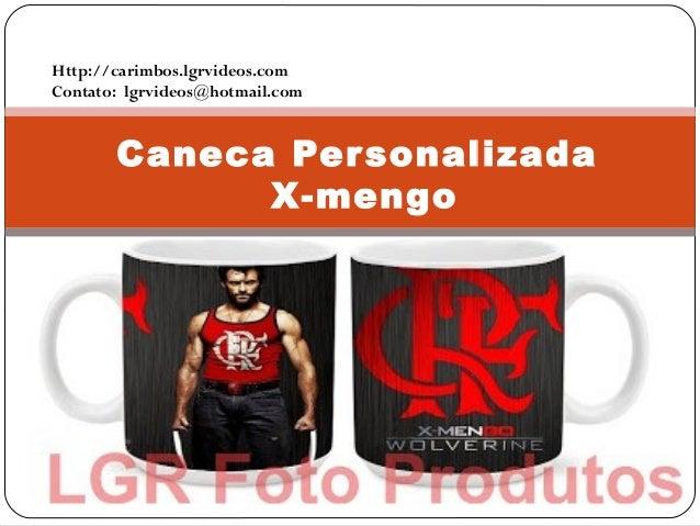 Caneca Personalizada X-mengo Http://carimbos.lgrvideos.com Contato: lgrvideos@hotmail.com