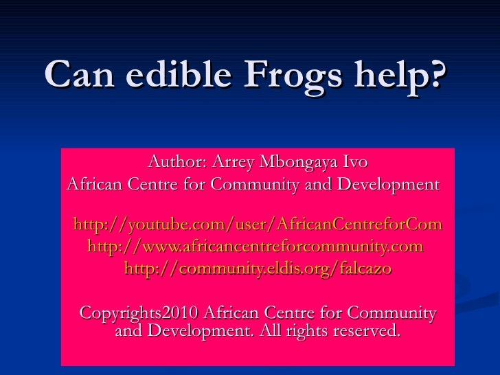 Can edible Frogs help? Author: Arrey Mbongaya Ivo African Centre for Community and Development  http://youtube.com/user/Af...