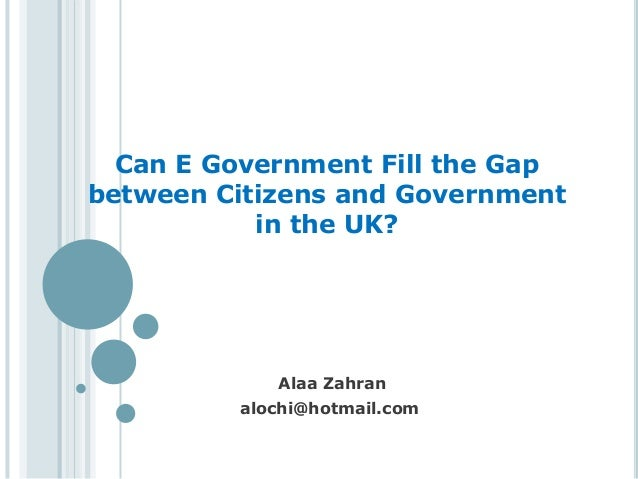 Can E Government Fill the Gapbetween Citizens and Government           in the UK?            Alaa Zahran         alochi@ho...