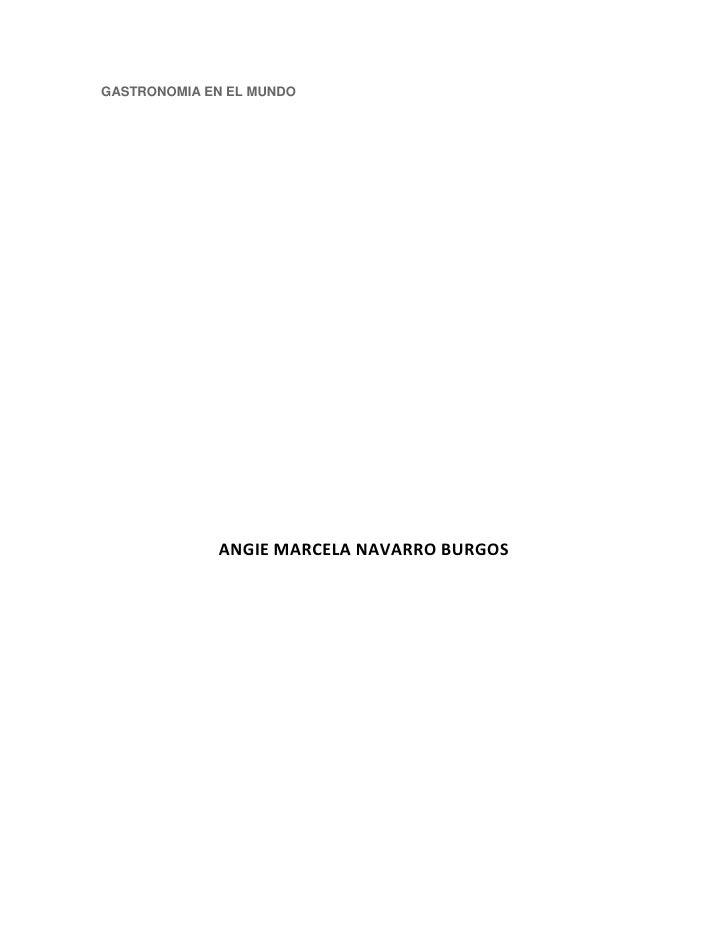 GASTRONOMIA EN EL MUNDO <br />ANGIE MARCELA NAVARRO BURGOS<br />INSTITUCION EDUCATIVA DIVINA PASTORA<br />RECURSOS TEGNOLO...