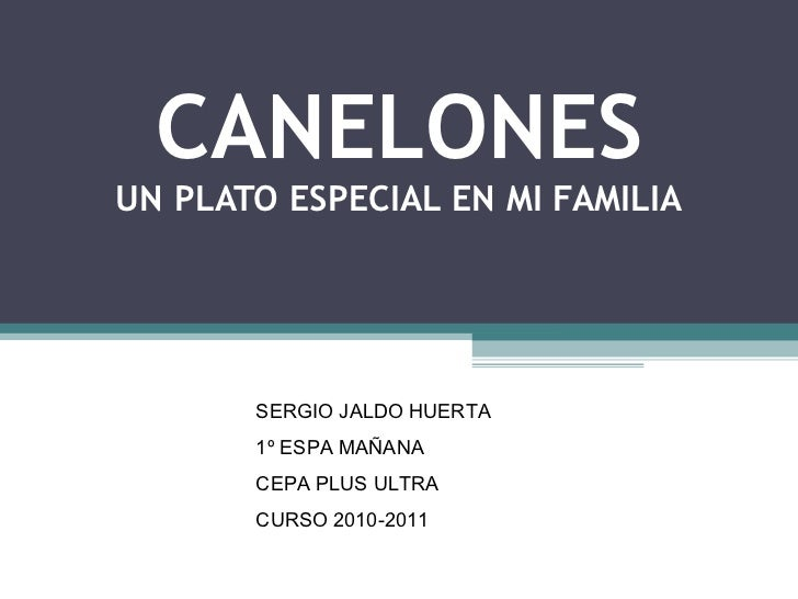 CANELONES UN PLATO ESPECIAL EN MI FAMILIA SERGIO JALDO HUERTA 1º ESPA MAÑANA CEPA PLUS ULTRA CURSO 2010-2011