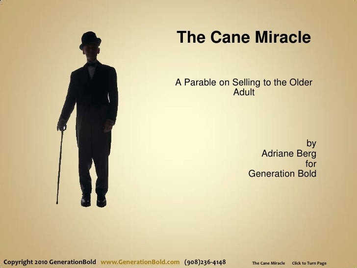 The Cane Miracle<br />A Parable on Selling to the Older Adult<br />by <br />Adriane Berg<br />for<br />Generation Bold<br ...