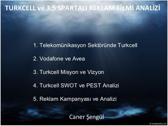 TURKCELL ve 3.5 SPARTALI REKLAM FİLMİ ANALİZİ  1. Telekomünikasyon Sektöründe Turkcell  2. Vodafone ve Avea  3. Turkcell M...
