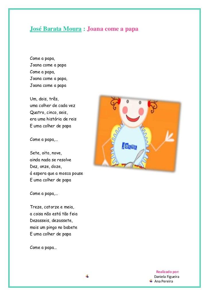 José Barata Moura : Joana come a papaCome a papa,Joana come a papaCome a papa,Joana come a papa,Joana come a papaUm, dois,...