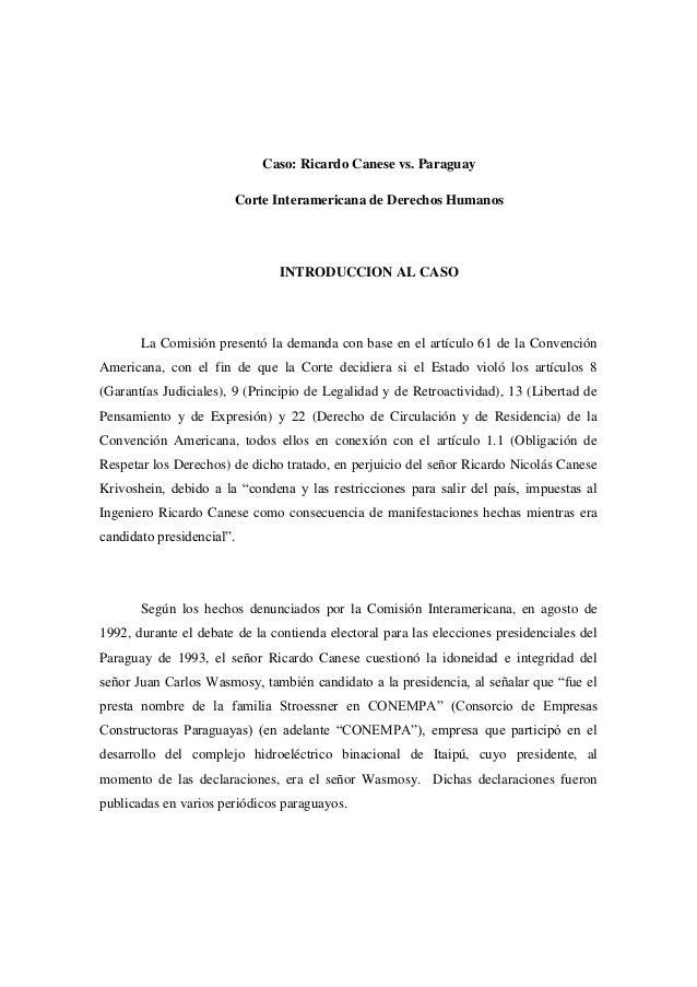 Caso: Ricardo Canese vs. Paraguay Corte Interamericana de Derechos Humanos  INTRODUCCION AL CASO  La Comisión presentó la ...