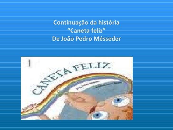 """Continuação da história """"Caneta feliz"""" De João Pedro Mésseder"""