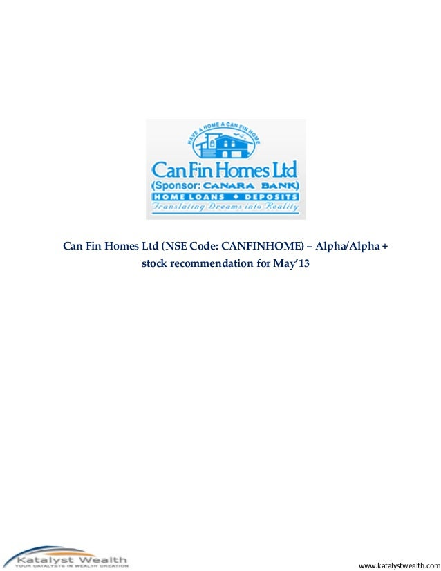 Can Fin Homes Ltd (NSE Code: CANFINHOME) – Alpha/Alpha +  www.katalystwealth.com  stock recommendation for May'13