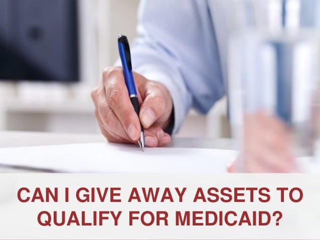 ANNAPOLIS • MILLERSVILLE • BOWIE • WALDORF CAN I GIVE AWAY ASSETS TO QUALIFY FOR MEDICAID?
