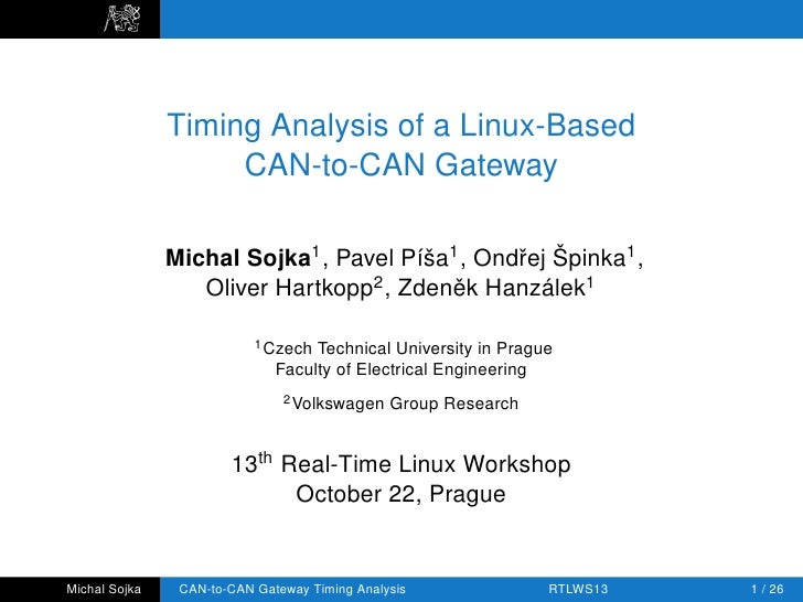 Timing Analysis of a Linux-Based                    CAN-to-CAN Gateway               Michal Sojka1 , Pavel Píša1 , Ondˇej ...