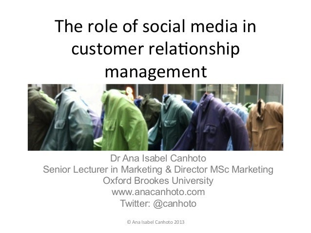 The	  role	  of	  social	  media	  in	  customer	  rela2onship	  management	  Dr Ana Isabel CanhotoSenior Lecturer in Mark...