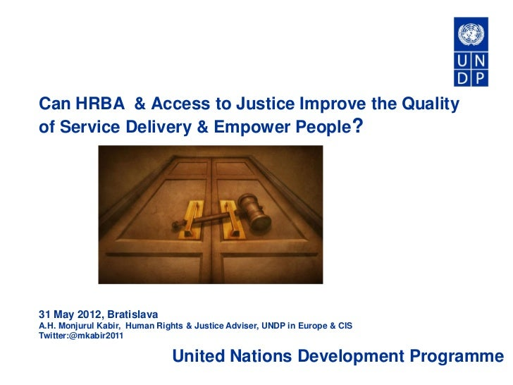 Can HRBA & Access to Justice Improve the Qualityof Service Delivery & Empower People?31 May 2012, BratislavaA.H. Monjurul ...
