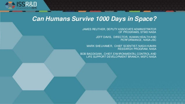 Can Humans Survive 1000 Days in Space? JEFF DAVIS, DIRECTOR, HUMAN HEALTH AND PERFORMANCE, NASA JSC MARK SHELHAMER, CHIEF ...
