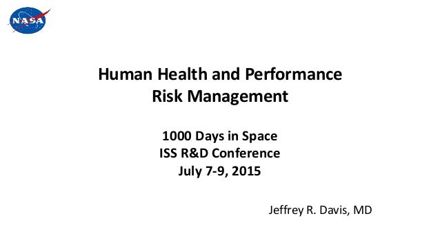 Human Health and Performance Risk Management 1000 Days in Space ISS R&D Conference July 7-9, 2015 Jeffrey R. Davis, MD