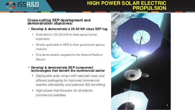 HIGH POWER SOLAR ELECTRIC PROPULSION 4 Cross-cutting SEP development and demonstration objectives: • Develop & demonstrate...