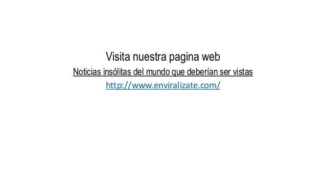 Visita nuestra pagina web Noticias insólitas del mundo que deberían ser vistas http://www.enviralizate.com/