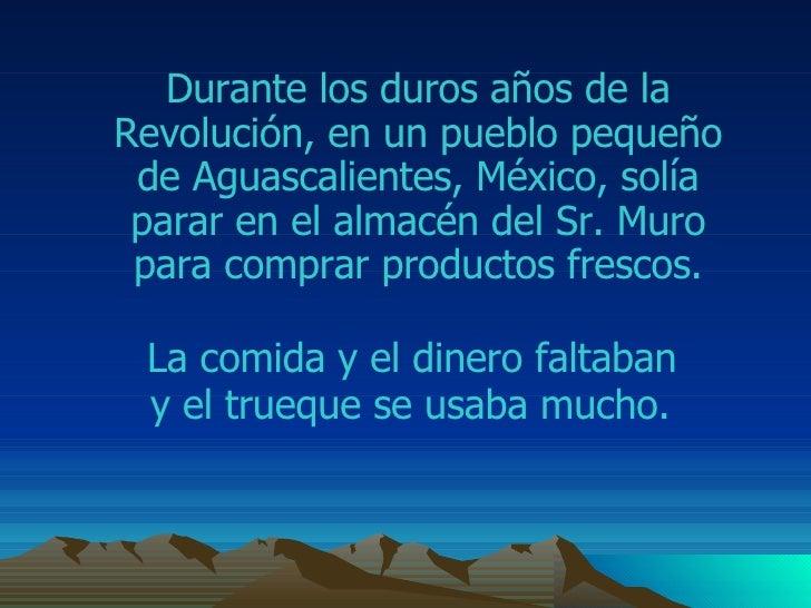 Durante los duros años de la  Revolución , en un pueblo pequeño de  Aguascalientes ,  México , solía parar en el almacén d...