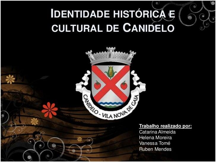 IDENTIDADE HISTÓRICA ECULTURAL DE CANIDELO               Trabalho realizado por:               Catarina Almeida           ...
