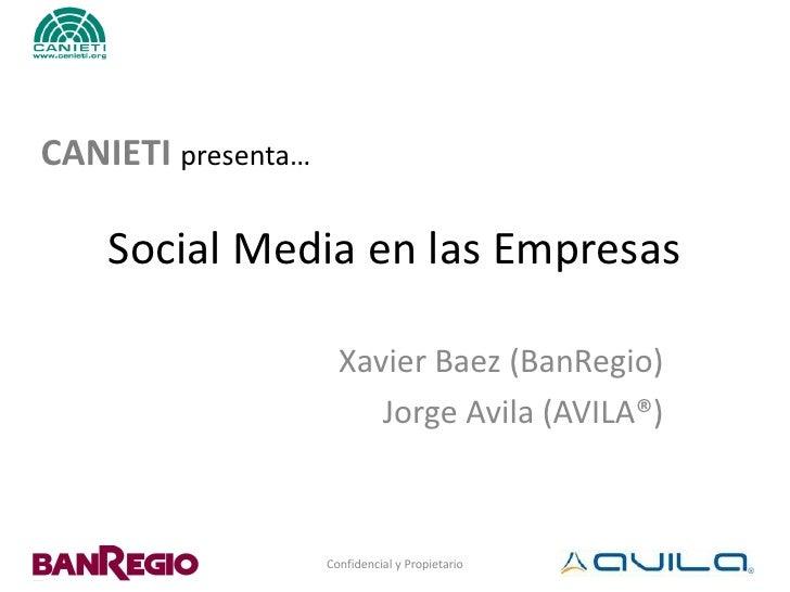 CANIETI presenta…      Social Media en las Empresas                        Xavier Baez (BanRegio)                         ...
