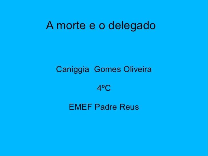 A morte e o delegado Caniggia  Gomes Oliveira 4ºC EMEF Padre Reus