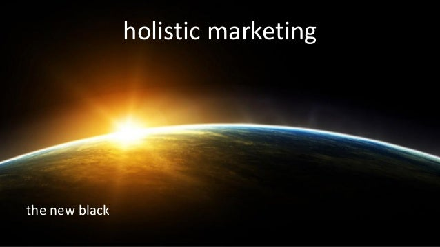 holistic marketing the new black