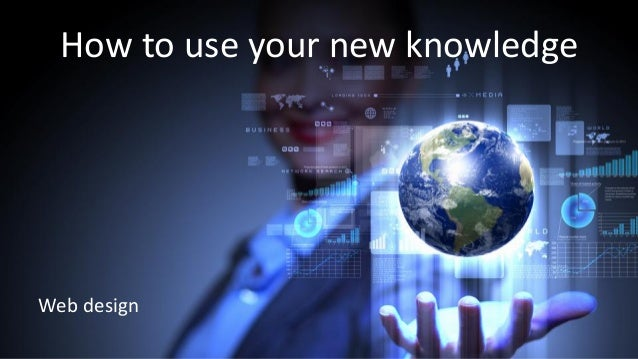 How to use your new knowledge Web design