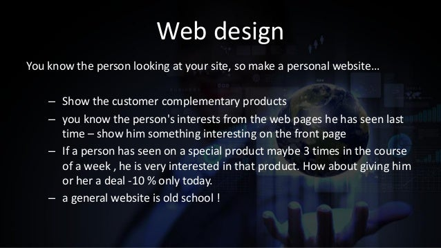 Web design You know the person looking at your site, so make a personal website… – Show the customer complementary product...