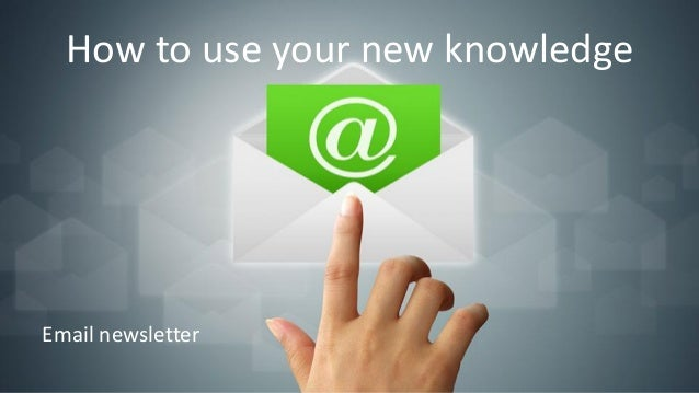 How to use your new knowledge Email newsletter