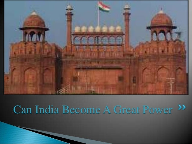 essay on india as a super power India: a rising super power such leadership acts of super power india tell us that no longer can india be ignored by saying it is an underdeveloped backward country.