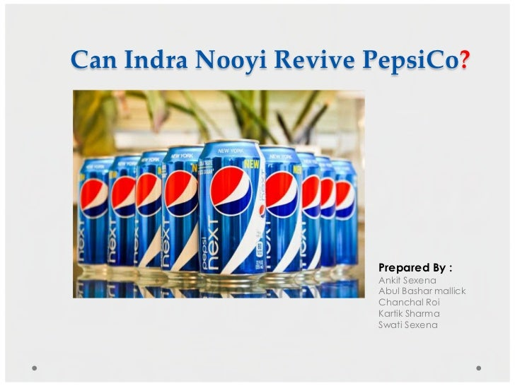 Can Indra Nooyi Revive PepsiCo?                       Prepared By :                       Ankit Sexena                    ...
